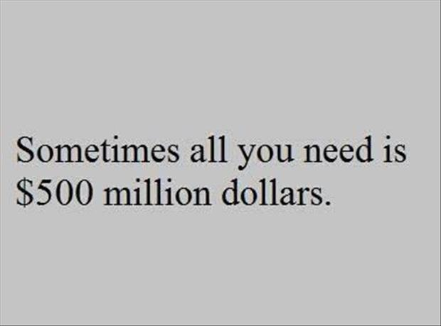 Sometimes all you need is 500 million dollars