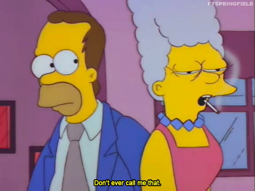 Don't ever call me that - The Simpsons