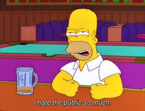 I hate the public so much - Homer Simpson